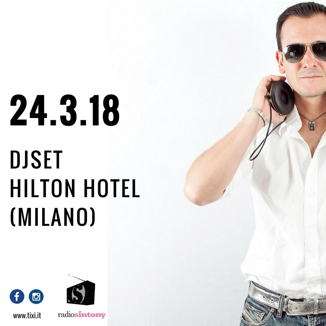 24.03.18 | DJSET @Hilton Hotel (Milano)